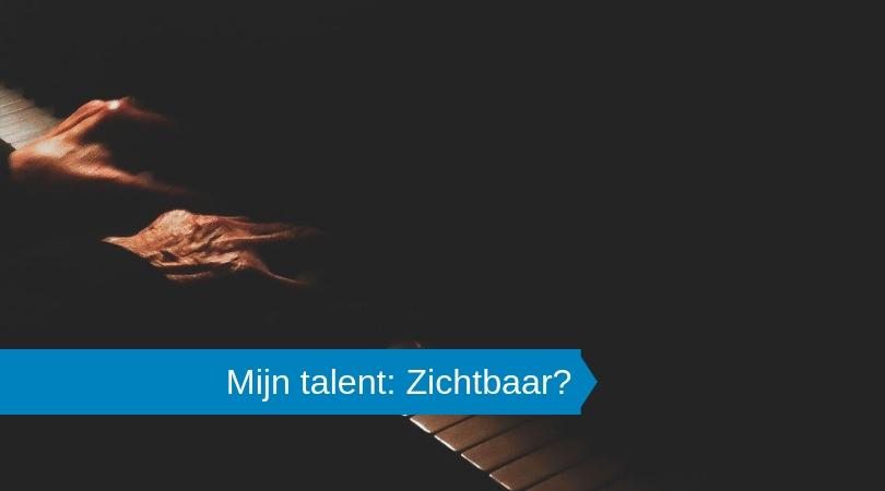 Mijn talent: Hoe maak je het zichtbaar?